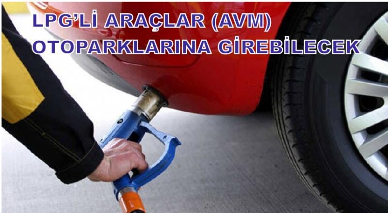 LPG'Lİ ARAÇLAR (AVM) OTOPARKLARINA GİREBİLECEK