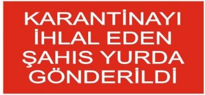 KARANTİNAYI İHLAL EDEN KİŞİ YOL UYGULAMASINDA YAKALANDI