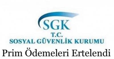 SGK PRİM ÖDEME SÜRELERİ ERTELENDİ